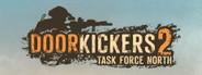 Door Kickers 2: Task Force North System Requirements